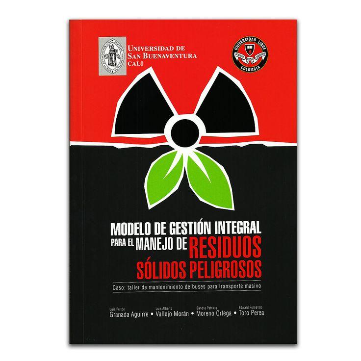 Modelo de gestión integral para el manejo de residuos sólidos peligrosos – Varios– Universidad de San Buenaventura Cali www.librosyeditores.com Editores y distribuidores.