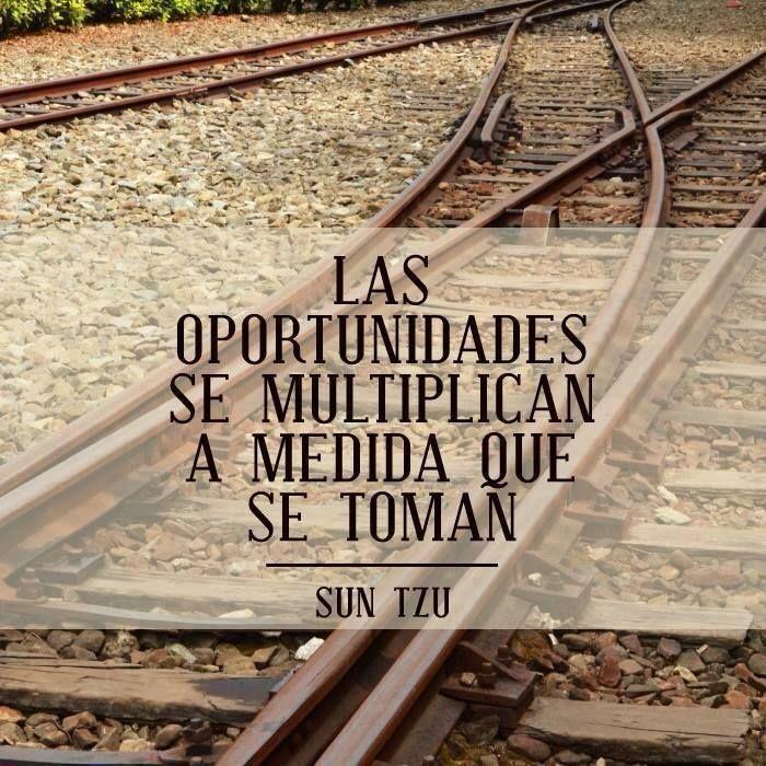 """""""Las oportunidades se multiplican a medida que se toman"""". Sun Tzu,  general, estratega militar y filósofo de la antigua China autor de """"El a..."""