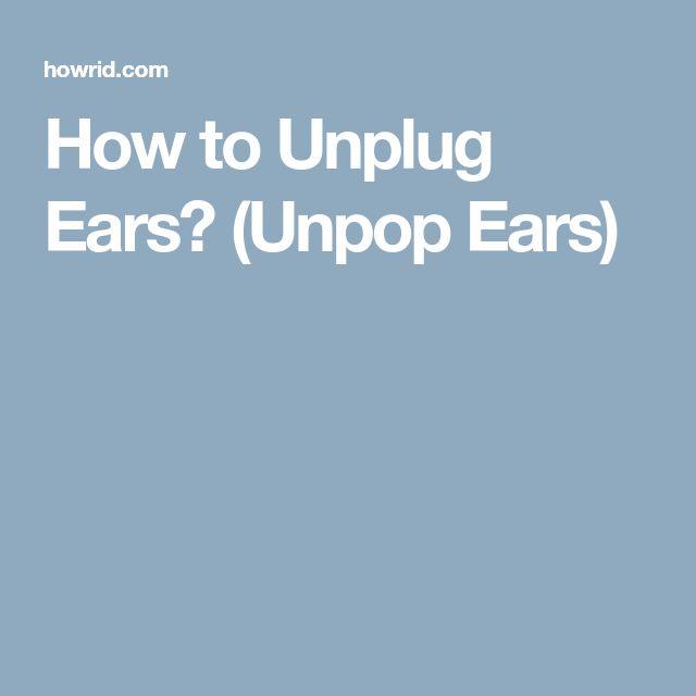 How to Unplug Ears? (Unpop Ears)