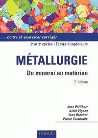 Pierre Combrade et Jean Philibert - Métallurgie - Du minerai au matériau. - Agrandir l'image