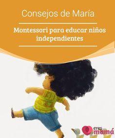 Consejos de María #Montessori para educar niños independientes #María Montessori, nos ofreció un buen #legado sobre cómo podemos conseguir que nuestros #hijos sean no solo más independientes, sino más felices.