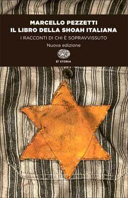 Marcello Pezzetti, Il libro della Shoah italiana. I racconti di chi è sopravvissuto, Nuova edizione, ET Storia