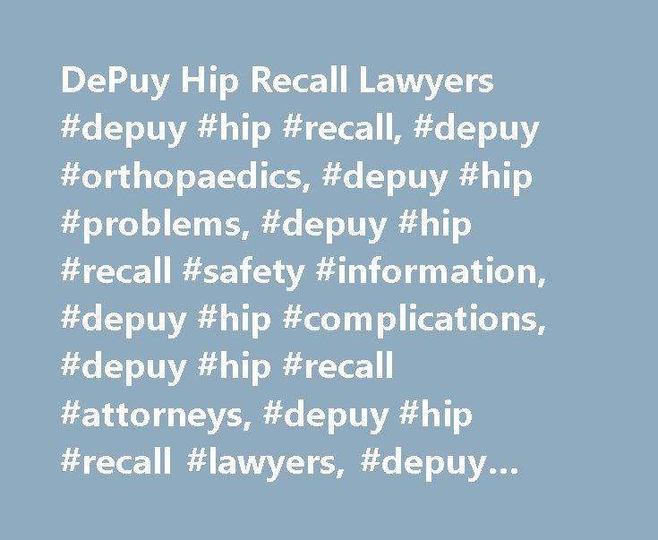 DePuy Hip Recall Lawyers #depuy #hip #recall, #depuy #orthopaedics, #depuy #hip #problems, #depuy #hip #recall #safety #information, #depuy #hip #complications, #depuy #hip #recall #attorneys, #depuy #hip #recall #lawyers, #depuy #hip #recall #lawsuit http://houston.remmont.com/depuy-hip-recall-lawyers-depuy-hip-recall-depuy-orthopaedics-depuy-hip-problems-depuy-hip-recall-safety-information-depuy-hip-complications-depuy-hip-recall-attorneys-depuy/  # November 13, 2013 – New York Times…