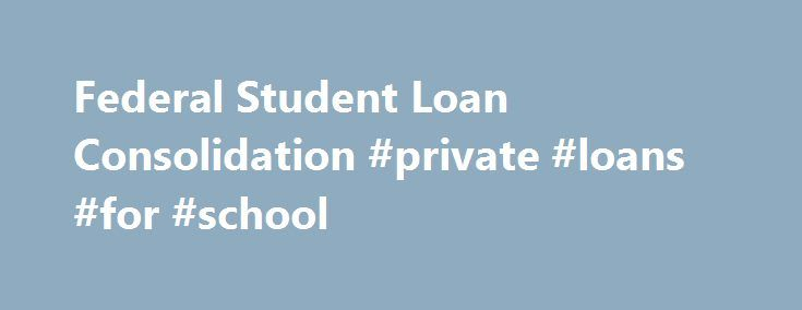 Federal Student Loan Consolidation #private #loans #for #school http://loan.remmont.com/federal-student-loan-consolidation-private-loans-for-school/  #federal consolidation loan # Federal Student Loan Consolidation Federal student loan consolidation is a fixed-rate refinancing program that combines all of your existing federal student loans into one new loan. Consolidation can be a helpful tool for managing your finances, providing more flexibility during the repayment period. Benefits of…