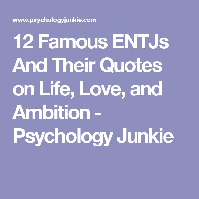 12 Famous ENTJs And Their Quotes on Life, Love, and Ambition - Psychology Junkie