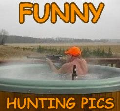 19 funny hunting pics. This will give you a good laugh.