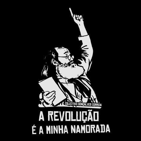 Gonçalves Correia, «A revolução é a minha namorada».