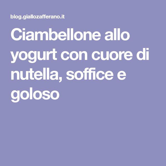 Ciambellone allo yogurt con cuore di nutella, soffice e goloso