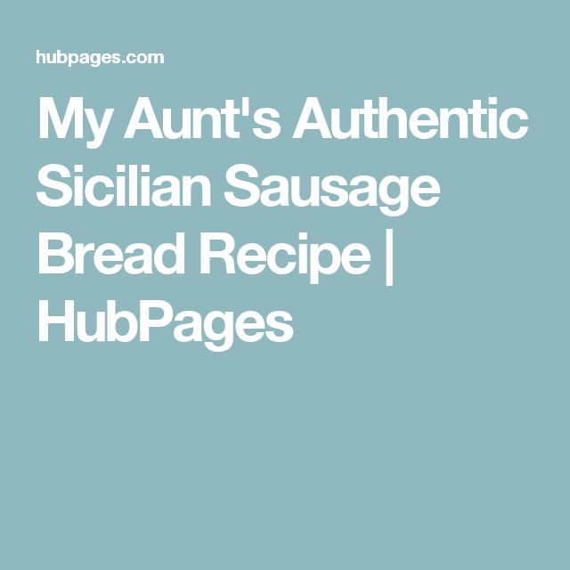 My Aunt's Authentic Sicilian Sausage Bread Recipe | HubPages