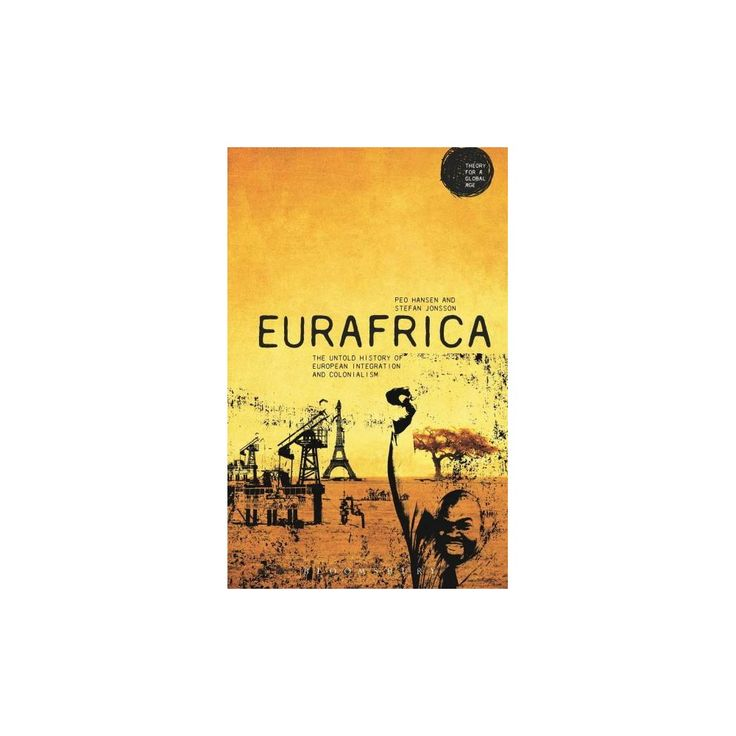 Eurafrica : The Untold History of European Integration and Colonialism (Paperback) (Peo Hansen & Stefan