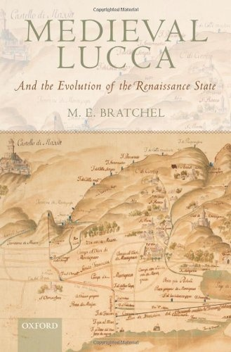 Medieval Lucca: And the Evolution of the Renaissance State by M. E. Bratchel