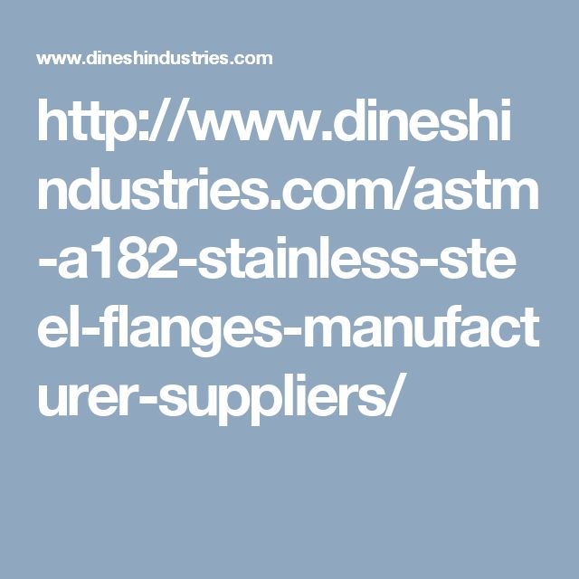 http://www.dineshindustries.com/astm-a182-stainless-steel-flanges-manufacturer-suppliers/