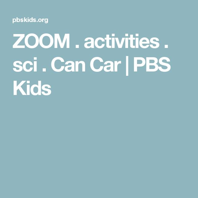 ZOOM . activities . sci . Can Car | PBS Kids