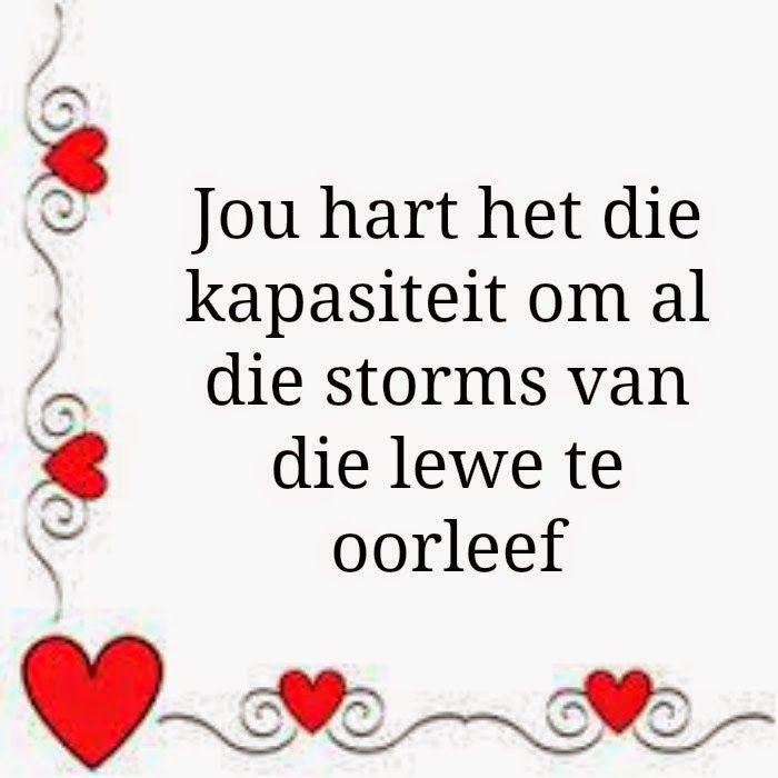 Afrikaanse Inspirerende Gedagtes & Wyshede: Jou hart het die kapasiteit om al die storms van d...