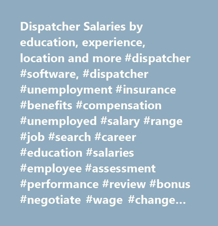 Dispatcher Salaries by education, experience, location and more #dispatcher #software, #dispatcher #unemployment #insurance #benefits #compensation #unemployed #salary #range #job #search #career #education #salaries #employee #assessment #performance #review #bonus #negotiate #wage #change #advice #california #new #york #jersey #texas #illinois #florida…
