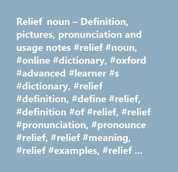 Relief noun – Definition, pictures, pronunciation and usage notes #relief #noun, #online #dictionary, #oxford #advanced #learner #s #dictionary, #relief #definition, #define #relief, #definition #of #relief, #relief #pronunciation, #pronounce #relief, #relief #meaning, #relief #examples, #relief #synonyms, #picture, #relief #grammar…