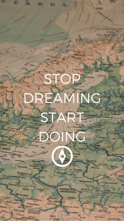 Deja de soñar, empieza a hacer.