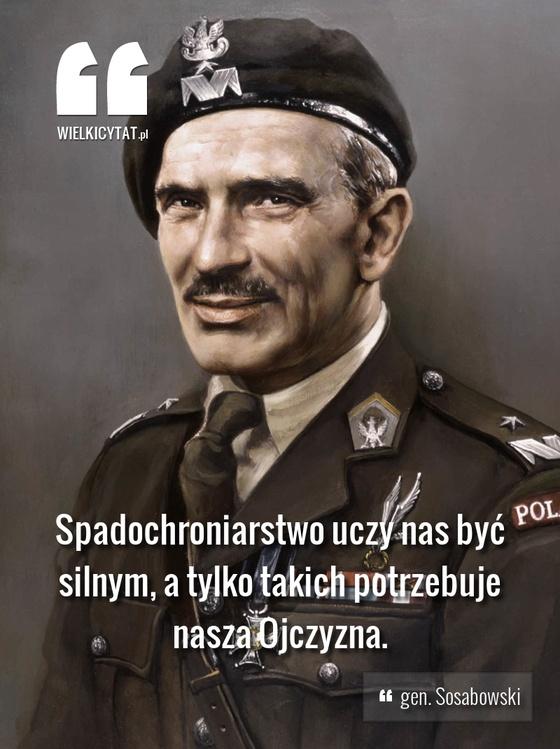 Spadochroniarstwo uczy nas być silnym, a tylko takich potrzebuje nasza Ojczyzna. - gen. Sosabowski #sosabowski #honor #ojczyzna #polska #spadochron
