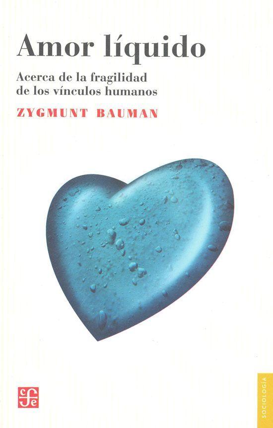 """""""Amor líquido. Acerca de la fragilidad de los vínculos humanos"""" Bauman, Zygmunt. FCE, 2005. http://www.fondodeculturaeconomica.com/Librerias/Detalle.aspx?ctit=002247LE"""