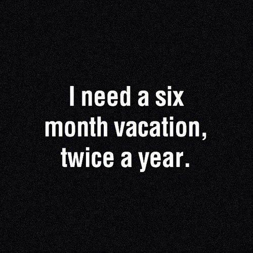 I really do need a vacation though