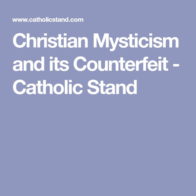 Christian Mysticism and its Counterfeit - Catholic Stand