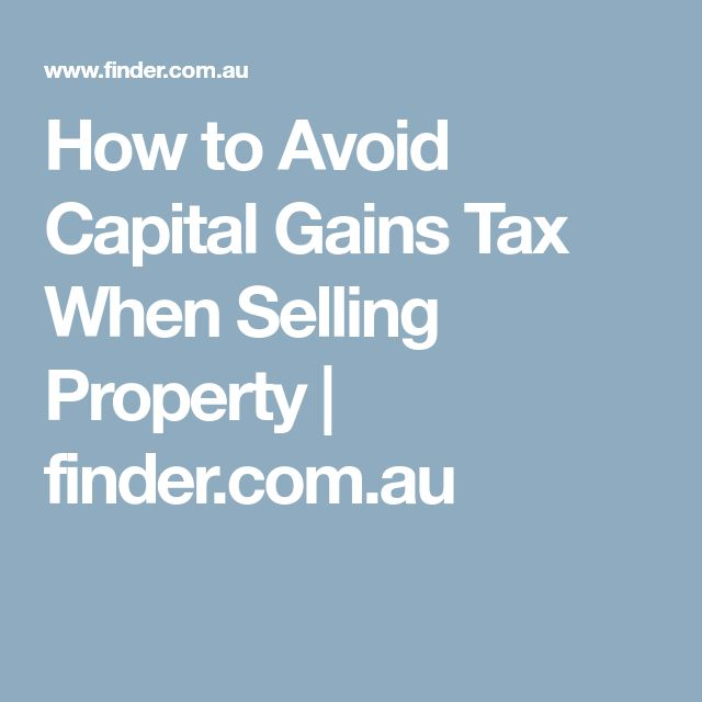 How to Avoid Capital Gains Tax When Selling Property | finder.com.au
