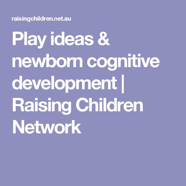 Play ideas & newborn cognitive development | Raising Children Network