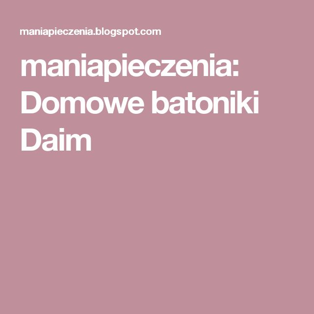 maniapieczenia: Domowe batoniki Daim