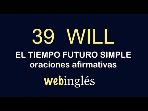 39 Will - Futuro Simple - Oraciones Afirmativas en Inglés - YouTube