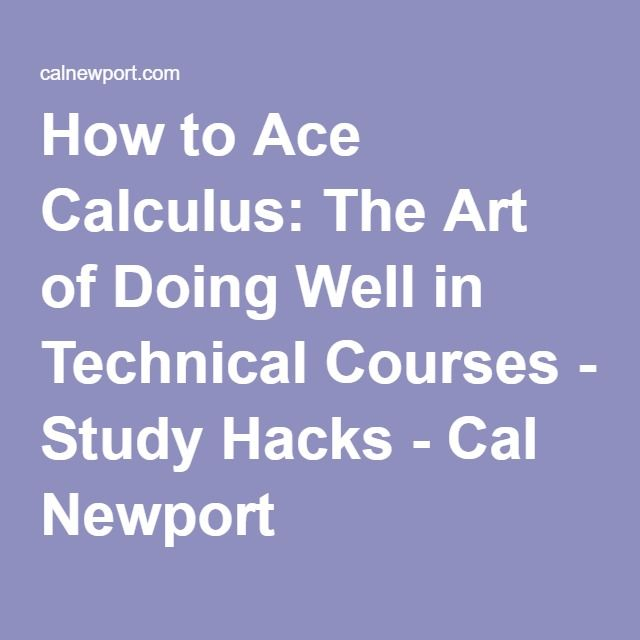 How to Ace Calculus: The Art of Doing Well in Technical Courses - Study Hacks - Cal Newport