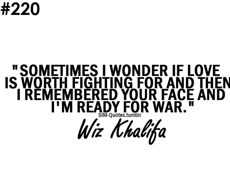 Love Is Worth Fighting For, Wiz Khalifa Quote