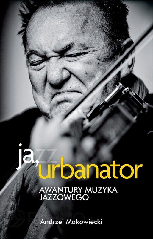 """""""Ja, Urbanator. Awantury muzyka jazzowego"""",  Andrzej Makowiecki, Agora, 2011. Jazzowego potwora obudził w nim Louis Armstrong, śpiewając i grając na trąbce """"Mack The Knife"""", którego usłyszał w radiu na falach krótkich w Głosie Ameryki. Zaciągnął matkę do komisu po – drogi jak samochód - saksofon. I odtąd chodził z nim ciągle na próby zespołów, które tworzyły się i rozpadały z dnia na dzień. Grywał na jamach, podłapywał chałtury. Zanim skończył czternaście lat, pił i palił jak stary..."""