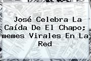 http://tecnoautos.com/wp-content/uploads/imagenes/tendencias/thumbs/jose-celebra-la-caida-de-el-chapo-memes-virales-en-la-red.jpg Memes Del Chapo 2016. José celebra la caída de El Chapo; memes virales en la red, Enlaces, Imágenes, Videos y Tweets - http://tecnoautos.com/actualidad/memes-del-chapo-2016-jose-celebra-la-caida-de-el-chapo-memes-virales-en-la-red/