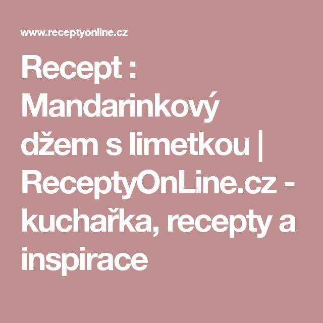 Recept : Mandarinkový džem s limetkou   ReceptyOnLine.cz - kuchařka, recepty a inspirace