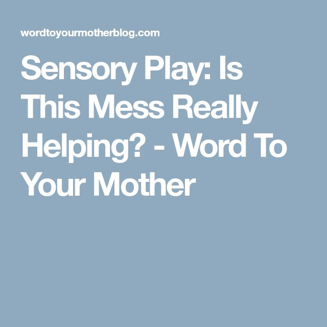 Sensory Play: Is This Mess Really Helping? - Word To Your Mother