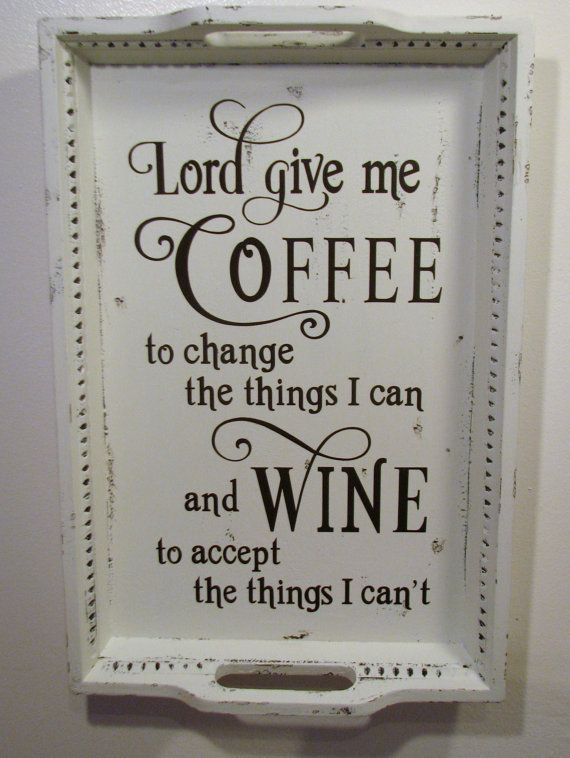 Reclaimed Serving Tray Kitchen Sign Shabby Painted Distressed Lord Give me Coffee and Wine Wall Sign Decor Altered Serenity Prayer: