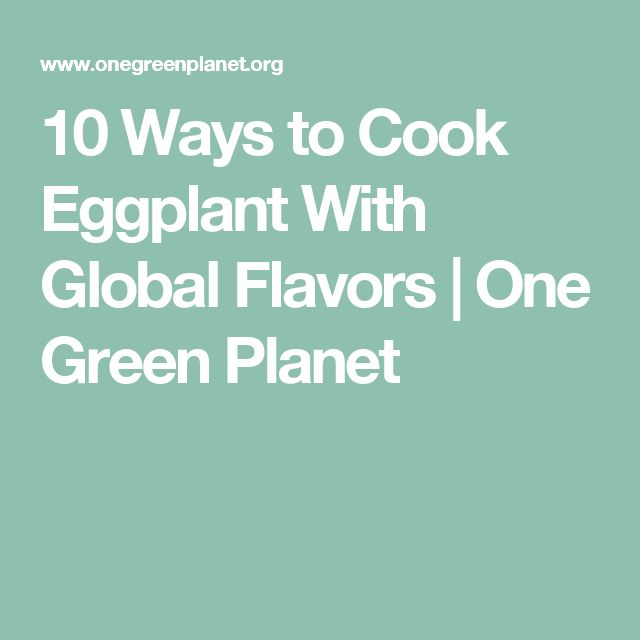 10 Ways to Cook Eggplant With Global Flavors   One Green Planet