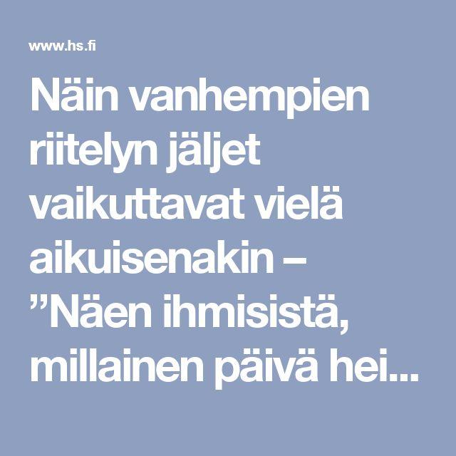 """Näin vanhempien riitelyn jäljet vaikuttavat vielä aikuisenakin – """"Näen ihmisistä, millainen päivä heillä on, vaikka he eivät puhuisi mitään"""" - Elämä - Helsingin Sanomat"""