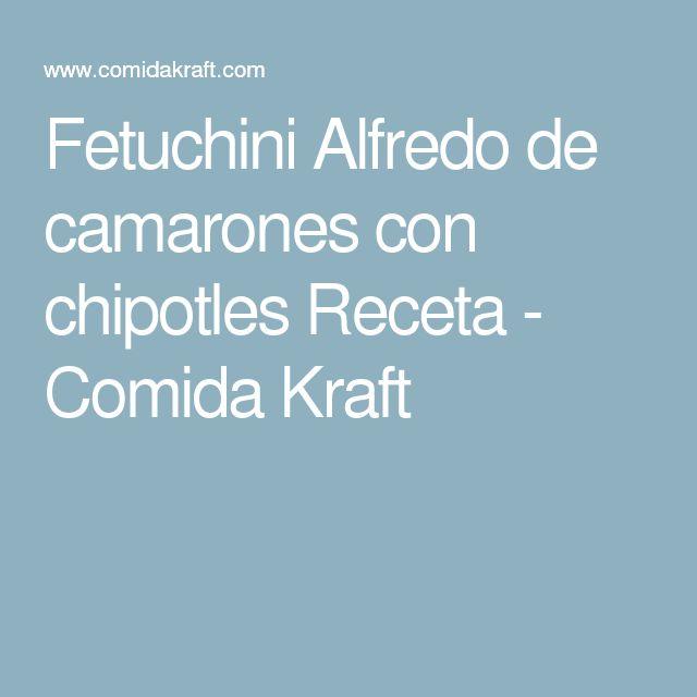 Fetuchini Alfredo de camarones con chipotles Receta - Comida Kraft