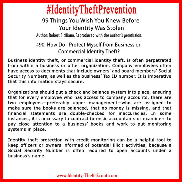 Never provide an employer identification number (EIN), social security number, financial information, or personal information to anyone unless you have initiated the contact and have confirmed the requesting business or the person's identity to prevent business or commercial identity theft. Learn about Identity Theft Prevention: http://www.identity-theft-scout.com/