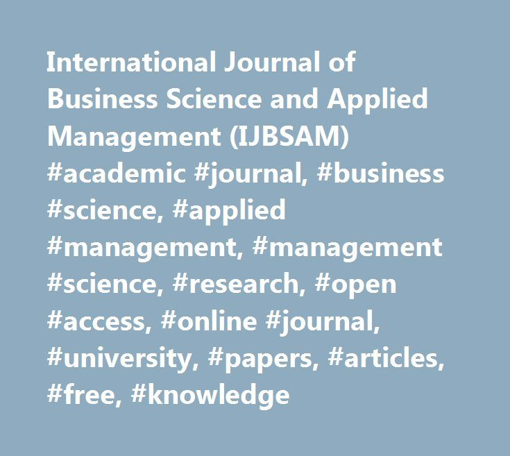 International Journal of Business Science and Applied Management (IJBSAM) #academic #journal, #business #science, #applied #management, #management #science, #research, #open #access, #online #journal, #university, #papers, #articles, #free, #knowledge http://memphis.nef2.com/international-journal-of-business-science-and-applied-management-ijbsam-academic-journal-business-science-applied-management-management-science-research-open-access-online-journal/  # International Journal ofBusiness…
