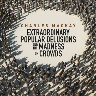 Memoirs of Extraordinary Popular Delusions and the Madness of Crowds By Charles Mackay Read by Grover Gardner - Why do otherwise intelligent individuals form seething masses of idiocy when they engage in collective action? Why do financially sensible people jump lemming-like into hare-brained speculative frenzies—only to jump broker-like out of windows when their fantasies dissolve?  We may think that the Great Crash of 1929, junk bonds of the '80s, and over-valued high-tech stocks of the…