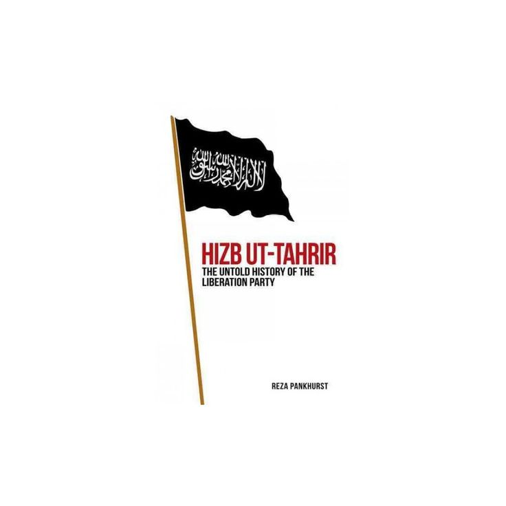 Hizb-ut-Tahrir : The Untold History of the Liberation Party (Hardcover) (Reza Pankhurst)