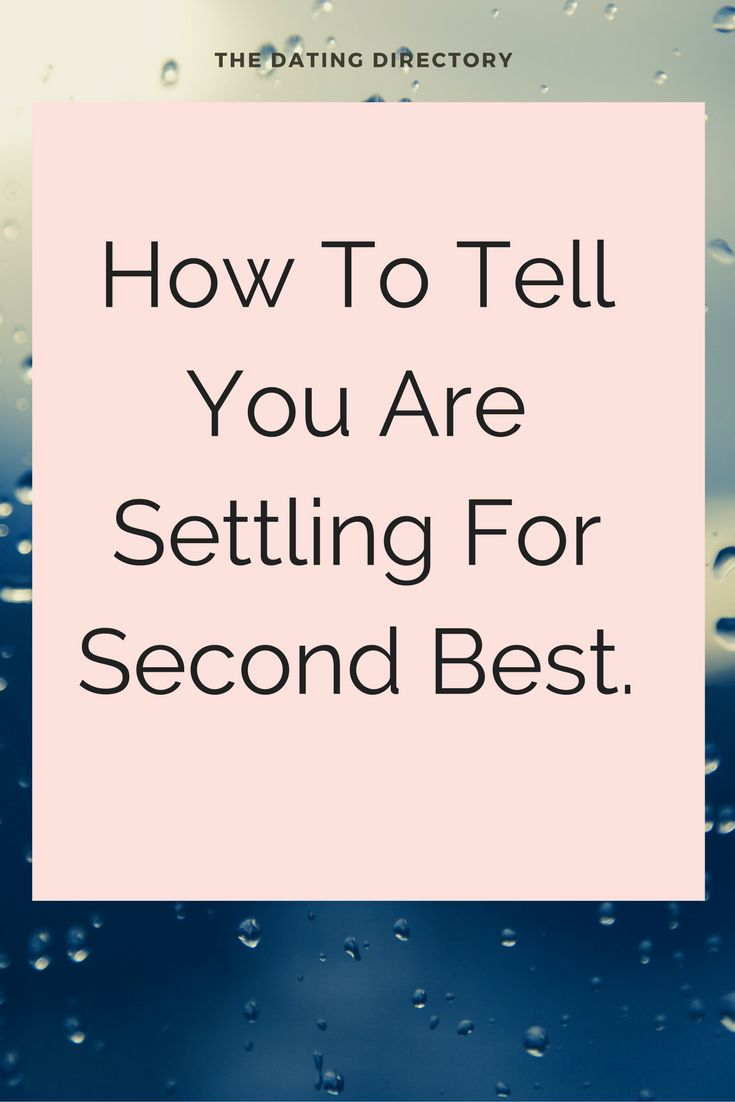 How to not settle for second best, dating and relationship advice , dating blog