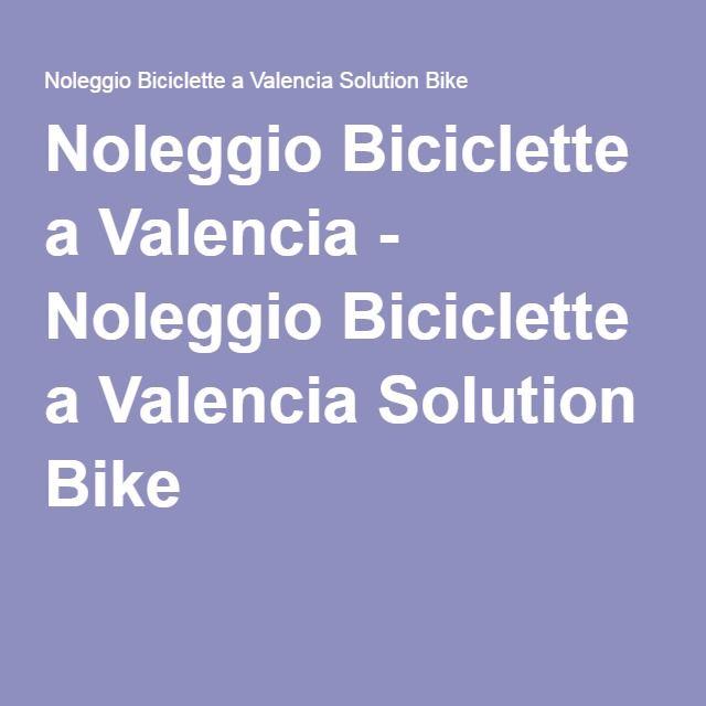 Noleggio Biciclette a Valencia - Noleggio Biciclette a Valencia Solution Bike