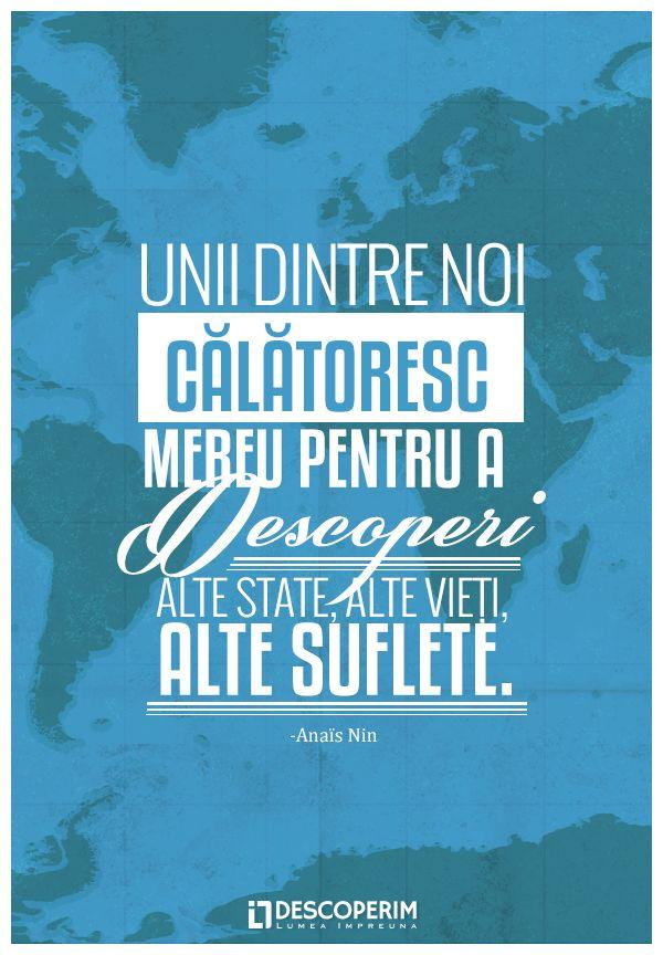 Unii dintre noi călătoresc mereu pentru a descoperi alte state, alte vieți, alte suflete. - Anaïs Nin  www.dli.ro