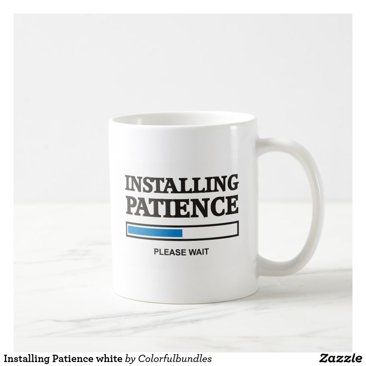 Installing Patience white Coffee Mug