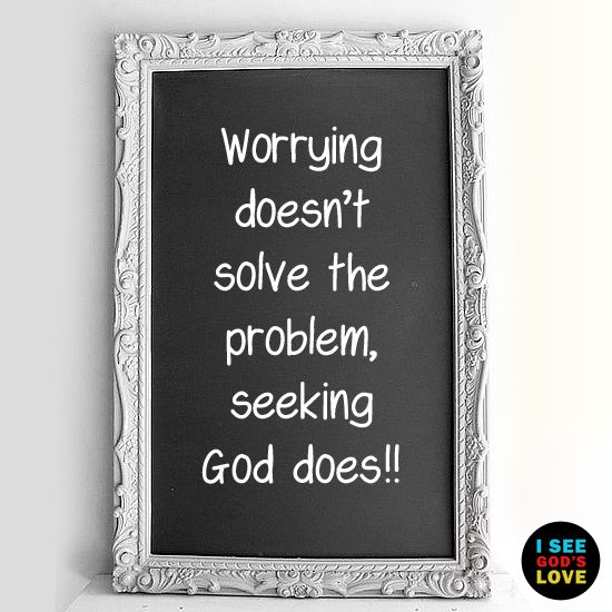 Our God is a Mighty God, so tell your problems to Him and let go of your worry.