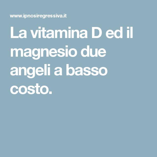 La vitamina D ed il magnesio due angeli a basso costo.