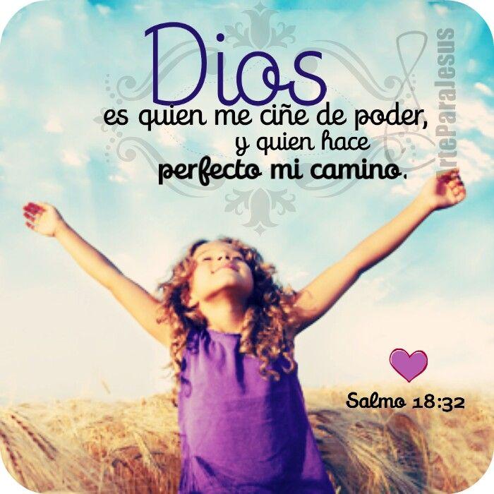 Es él quien me arma de valor y endereza mi camino; salmo 18:32 (NVI)
